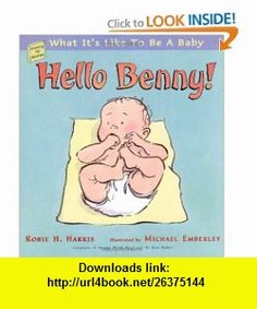 Hello Benny! What Its Like to Be a Baby (Growing Up Stories What Its Like to Be a Baby) (9780689832574) Robie H. Harris, Michael Emberley , ISBN-10: 0689832575  , ISBN-13: 978-0689832574 ,  , tutorials , pdf , ebook , torrent , downloads , rapidshare , filesonic , hotfile , megaupload , fileserve