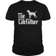 The labfather labrador T shirt - Im just a happier person when Im with my Labrador Retriever  #Labrador Retriever #Labrador Retrievershirts #iloveLabrador Retriever # tshirts