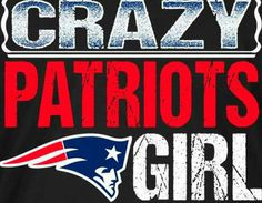 Imma Crazy #PATRIOTS GIRL