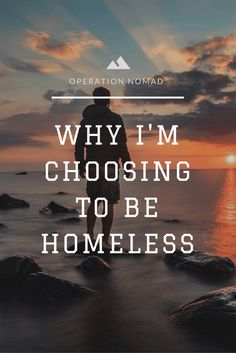 Choosing to be homeless isn't for the faint of heart. Here's why I made the choice to live in my car and why I started this blog.