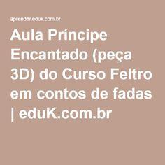 Aula Príncipe Encantado (peça 3D) do Curso Feltro em contos de fadas | eduK.com.br