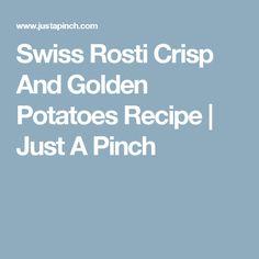 Swiss Rosti Crisp And Golden Potatoes Recipe   Just A Pinch