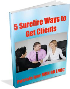 5 Surefire Ways to Get Clients - Legal Nurse Business http://legalnursebusiness.com/5-surefire-ways-to-get-more-clients/