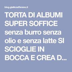 TORTA DI ALBUMI SUPER SOFFICE senza burro senza olio e senza latte SI SCIOGLIE IN BOCCA E CREA DIPENDENZA. FATE ATTENZIONE !!!