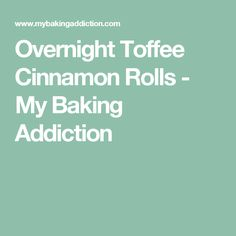 Overnight Toffee Cinnamon Rolls - My Baking Addiction