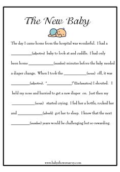 Baby Shower Mad Libs. Print them for guests to fill out and share with eachother. They can drop them into a memento box on the way out so that Mommy & Daddy can enjoy them later or use them to scrapbook.