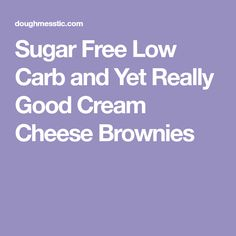 Sugar Free Low Carb and Yet Really Good Cream Cheese Brownies