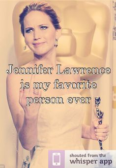 Jennifer Lawrence is my favorite person ever
