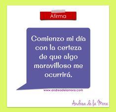 Comienzo mi día con la certeza de que algo maravilloso me ocurrirá. | Andrea de la Mora