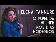 Helena Tannure - O Papel da Mulher nos Dias Modernos - YouTube