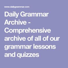 Daily Grammar Archive - Comprehensive archive of all of our grammar lessons and quizzes