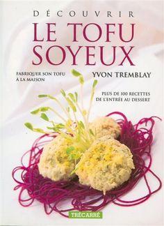 Decouvrir le tofu soyeux de Yvon Tremblay http://www.amazon.ca/dp/2892498945/ref=cm_sw_r_pi_dp_pJ-3ub03A551R