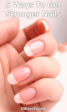 5 Ways To Get Stronger Nails