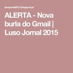 ALERTA - Nova burla do Gmail         |          Luso Jornal 2015