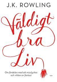 http://www.adlibris.com/se/organisationer/product.aspx?isbn=9146234829   Titel: Väldigt bra liv : om fördelen med att misslyckas och vikten av fantasi - Författare: J.K. Rowling - ISBN: 9146234829 - Pris: 84 kr