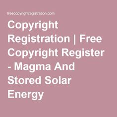 Copyright Registration | Free Copyright Register - Magma And Stored Solar Energy