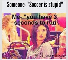That is me all day long with my guy friends who think that soccer is stupid considering it's the worlds sport. I have one person in my classes that I can relate to! Soccer Girl Probs, Girls Soccer, Play Soccer, Football Soccer, Soccer Stuff, Softball, Volleyball, Basketball, Funny Soccer Memes