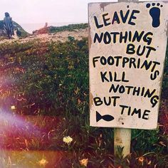Leave Nothing But Footprints, Kill Nothing But Time | TheSpectrumWorkshop.com • Artist Designed Goods Inspired by Life's Adventures