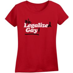 Ladies We Legalized Gay Lgbt Pride Legalize Gay T Shirt ($15) ❤ liked on Polyvore