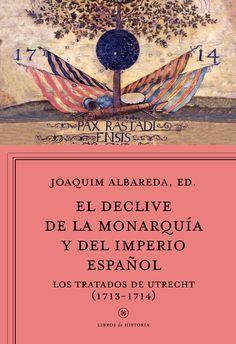 El declive de la monarquía y del imperio español, de Joaquim Albareda Salvadó. Cómo el final de la guerra de Sucesión marcó el nuevo rumbo de la monarquía ...