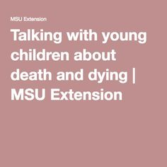 Talking with young children about death and dying | MSU Extension