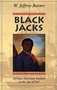 Black Jacks: African American Seamen in the Age of Sail | W. Jeffrey Bolster