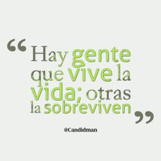 """""""Hay gente que vive la #Vida; otras la sobreviven"""". #Citas #Frases @Candidman"""