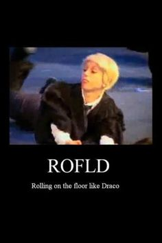 ROFLD: Rolling on the floor like Draco