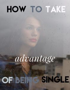 How to Take Advantage of Being Single, being single, single life, single advice, breakup advice, break up, breaking up, break up quote, single quote