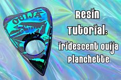Resin Tutorial: Iridescent Ouija Planchette