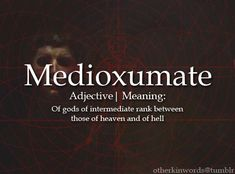 Medioxumate: of gods of intermediate rank between those of heaven and of hell Unusual Words, Weird Words, Rare Words, Big Words, Unique Words, Cool Words, Foreign Words, Latin Words, Book Writing Tips