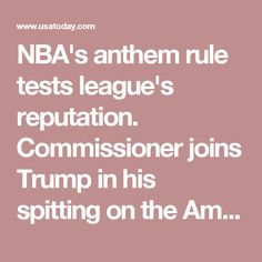NBA's anthem rule tests league's reputation. Commissioner joins Trump in his spitting on the American Constitution and the First Amendment, as well as Trump's plantation mindset. USA Today, 2017.09.30.