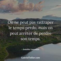 On ne peut pas rattraper le temps perdu, mais on peut arrêter de perdre son temps. – Jennifer Lawrence #citation #citationdujour #proverbe #quote #frenchquote #pensées #phrases #french #français
