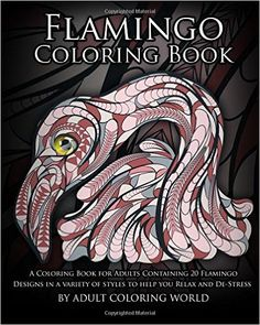Amazon.com: Flamingo Coloring Book: A Coloring Book for Adults Containing 20 Flamingo Designs in a Variety of Styles to Help you Relax and De-Stress (Animal Coloring Books) (Volume 18) (9781530598922): Adult Coloring World: Books