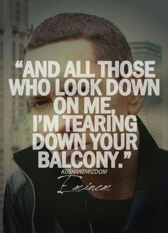 I wish Eminem would tear down my balcony. Eminem Lyrics, Eminem Rap, Eminem Quotes, Rap Lyrics, Lyric Quotes, Rap Quotes, Quotes By Famous People, Quotes To Live By, Lyrics