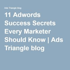 11 Adwords Success Secrets Every Marketer Should Know | Ads Triangle blog