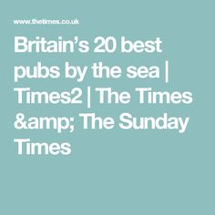 Britain's 20 best pubs by the sea | Times2 | The Times & The Sunday Times
