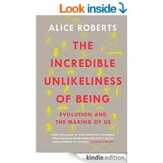 One of a good crop of recent science books from media science types. Alice Roberts knows her stuff, and her guide to the human body - how it develops from an embryo, the genetics that define us, our anatomy and biology - is a lovely, revealing read.