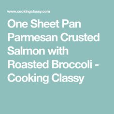 One Sheet Pan Parmesan Crusted Salmon with Roasted Broccoli - Cooking Classy