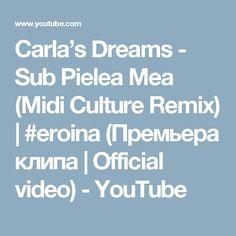 Carla's Dreams - Sub Pielea Mea (Midi Culture Remix) | #eroina (Премьера клипа | Official video) - YouTube