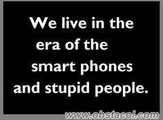funny sayings | ... phones and stupid people | Funny Pictures, Funny Images, Funny Quotes