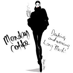 She liked her coffee just like her fashion.....LONG & BLACK!