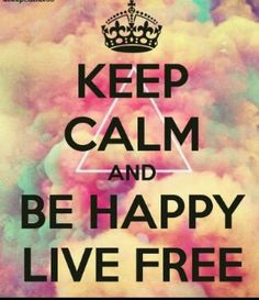 Keep calm and be happy, live free Cute Quotes, Girl Quotes, Happy Quotes, Keep Calm Posters, Keep Calm Quotes, Mary Shelley, Happy Tumblr, Keep Calm Signs, Think