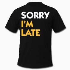 Artpolitic, Mandapeno, late, delay, sorry, apologize, apology, funny, cool, stylishMen's T-Shirts, black.