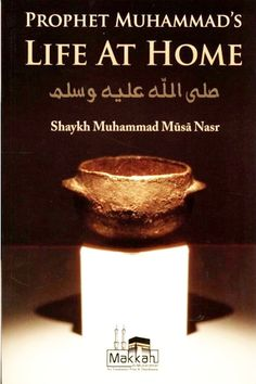 Prophet Muhammad's Life At Home  By Shaykh Muhammad Musa Nasr Paperback 51 Pages ISBN : 9782874540103 Publisher : Makkah Al-Mukarramah Publishing