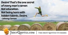 That's the one secret of every man's career. Not education. Not being born with hidden talents. Career Quotes, Daily Quotes, Best Quotes, Never Too Late Quotes, Imagination Quotes, Johnny Carson, Every Man, Jokes Quotes, Be Yourself Quotes