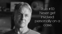 """#Gibbs' Rule #10. Never get involved personally on a case. // First mentioned in #NCIS Season 7, Episode 21 - """"Obsession"""""""