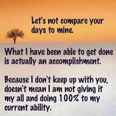 Let's not compare your days to mine. #autoimmune #disease #invisible illness