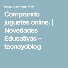 Comprando juguetes online.   Novedades Educativas – tecnoyoblog