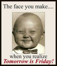 """55 """"Almost Friday"""" Memes - """"The face you make...When you realize tomorrow is Friday."""" Funny Thursday Quotes, Thursday Humor, Its Friday Quotes, Funny Quotes, Funny Memes, Hilarious, Friday Memes, Tomorrow Is Friday Meme, Thursday Meme"""